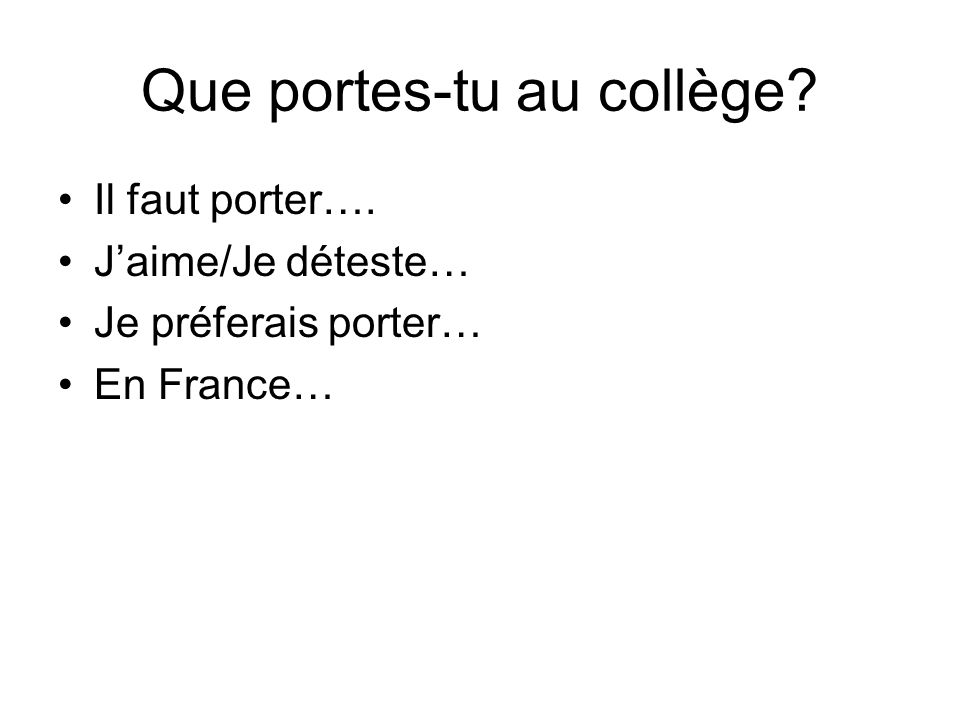 Que portes-tu au collège Il faut porter…. Jaime/Je déteste… Je préferais porter… En France…