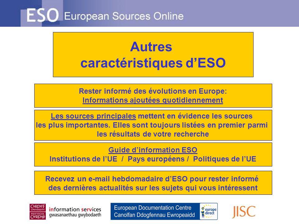 Autres caractéristiques dESO Rester informé des évolutions en Europe: Informations ajoutées quotidiennement Les sources principales mettent en évidenc