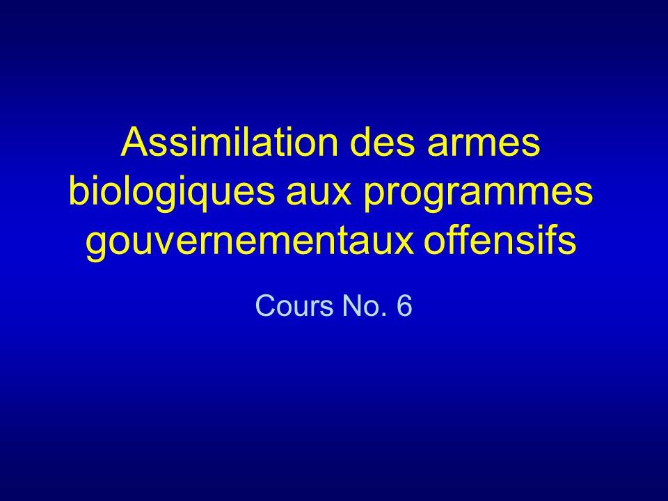 Assimilation des armes biologiques aux programmes gouvernementaux offensifs Cours No. 6