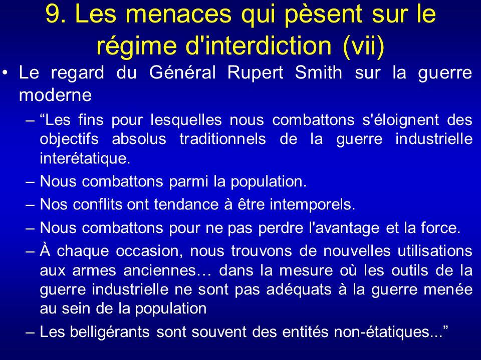 9. Les menaces qui pèsent sur le régime d'interdiction (vii) Le regard du Général Rupert Smith sur la guerre moderne –Les fins pour lesquelles nous co