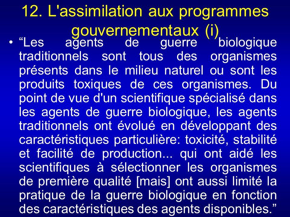 12. L'assimilation aux programmes gouvernementaux (i) Les agents de guerre biologique traditionnels sont tous des organismes présents dans le milieu n