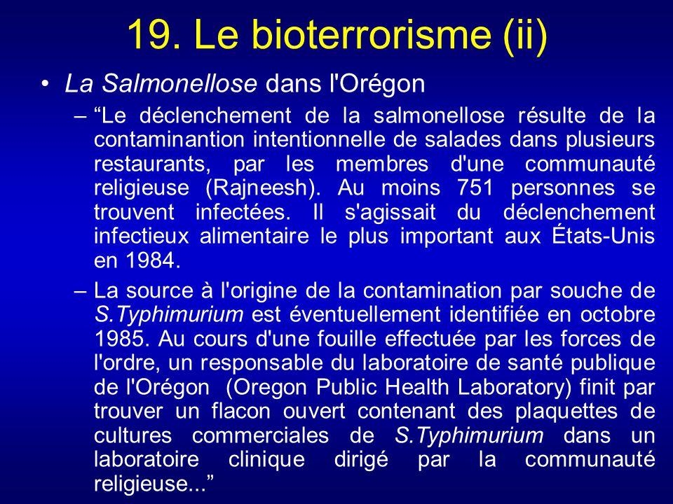 19. Le bioterrorisme (ii) La Salmonellose dans l'Orégon –Le déclenchement de la salmonellose résulte de la contaminantion intentionnelle de salades da
