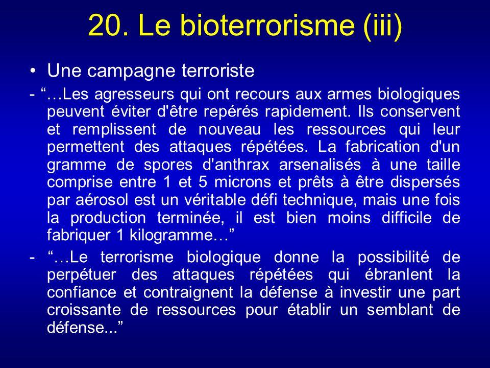 20. Le bioterrorisme (iii) Une campagne terroriste - …Les agresseurs qui ont recours aux armes biologiques peuvent éviter d'être repérés rapidement. I