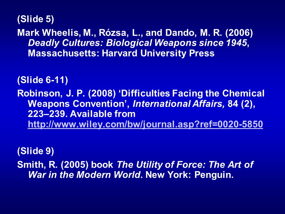 (Slide 5) Mark Wheelis, M., Rózsa, L., and Dando, M. R. (2006) Deadly Cultures: Biological Weapons since 1945, Massachusetts: Harvard University Press