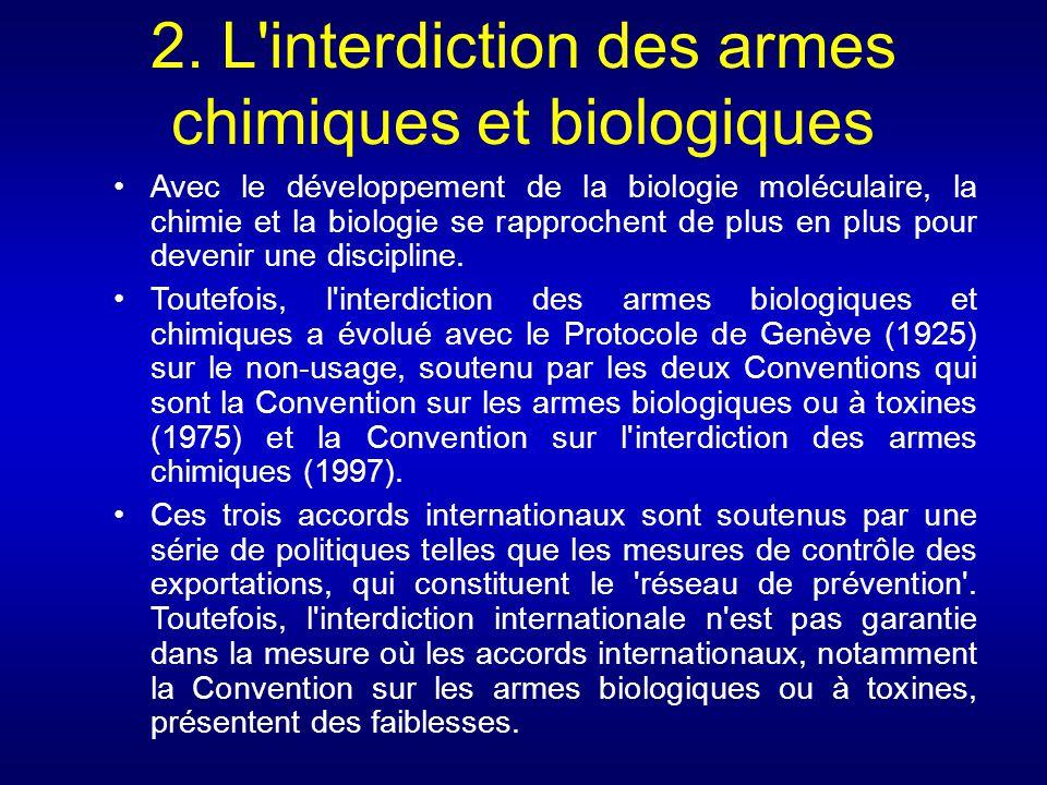 2. L'interdiction des armes chimiques et biologiques Avec le développement de la biologie moléculaire, la chimie et la biologie se rapprochent de plus