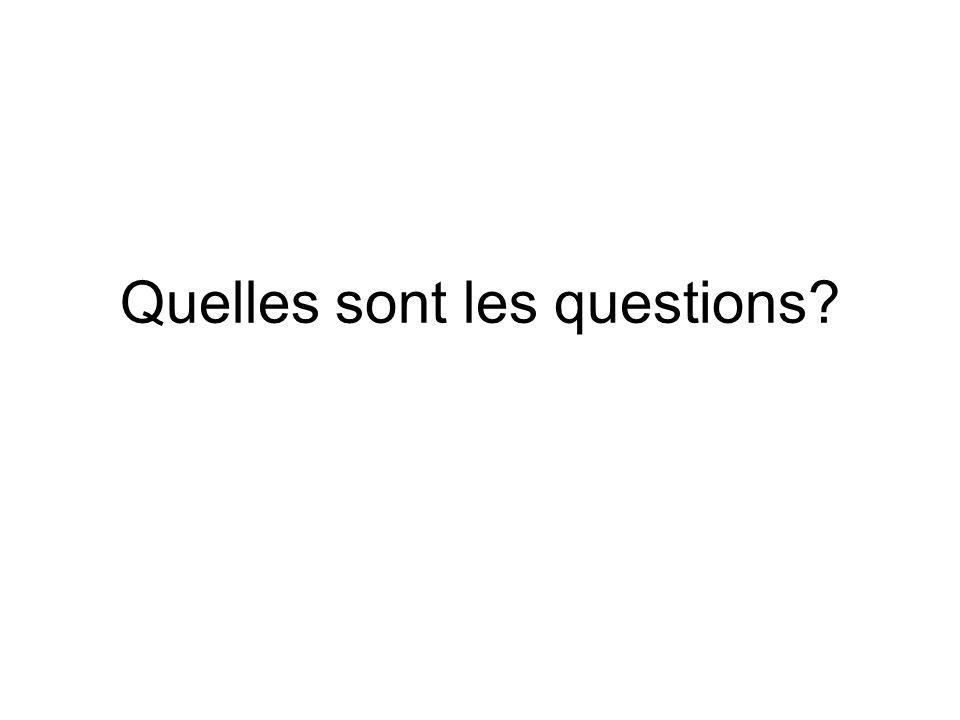 Quelles sont les questions?