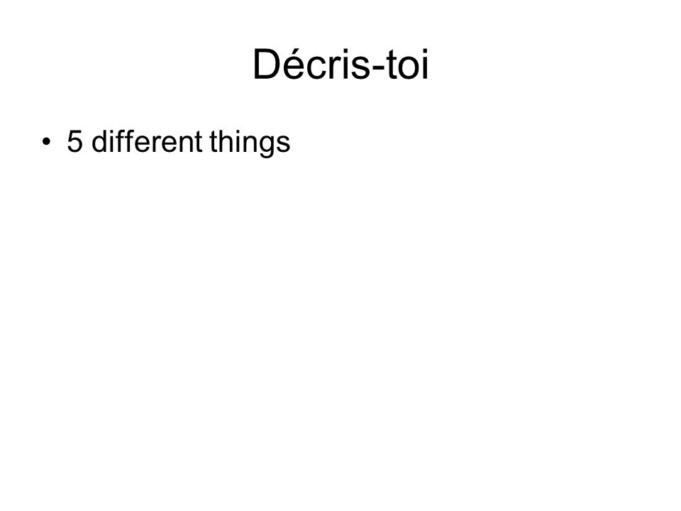 Décris-toi 5 different things