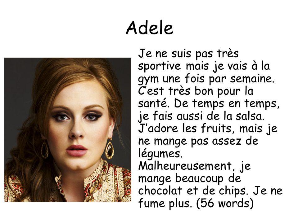 Adele Je ne suis pas très sportive mais je vais à la gym une fois par semaine.