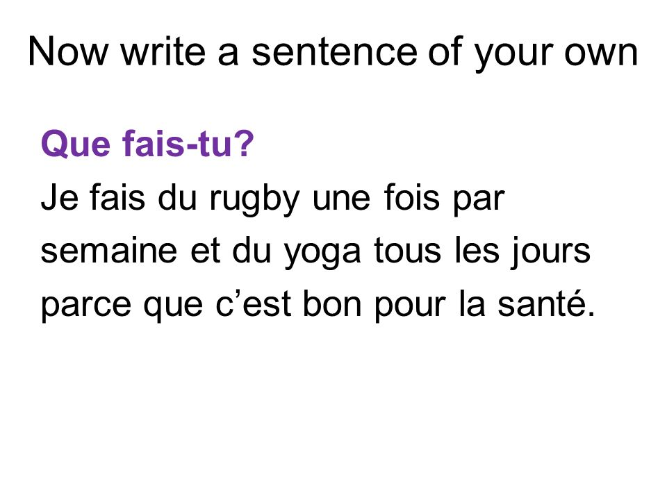 Now write a sentence of your own Que fais-tu.