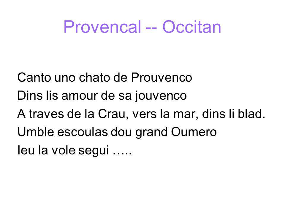 Provencal -- Occitan Canto uno chato de Prouvenco Dins lis amour de sa jouvenco A traves de la Crau, vers la mar, dins li blad.