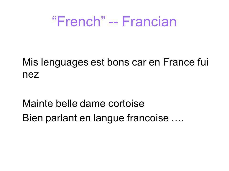 French -- Francian Mis lenguages est bons car en France fui nez Mainte belle dame cortoise Bien parlant en langue francoise ….