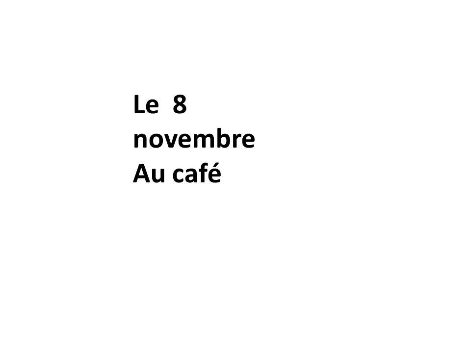 Le 8 novembre Au café