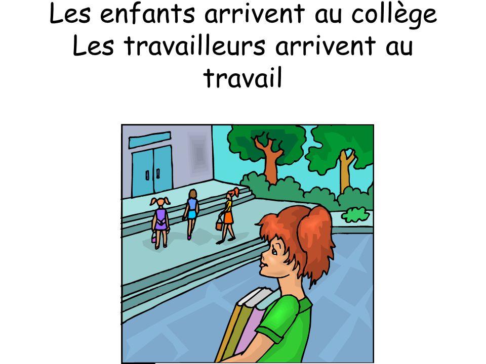 Les enfants arrivent au collège Les travailleurs arrivent au travail