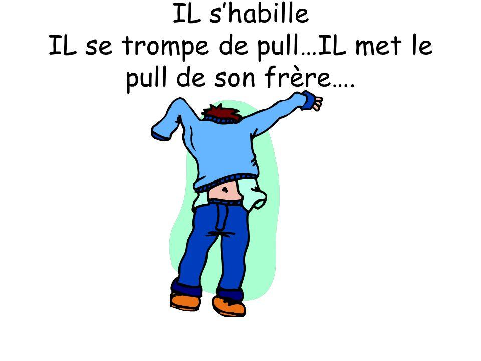 IL shabille IL se trompe de pull…IL met le pull de son frère….