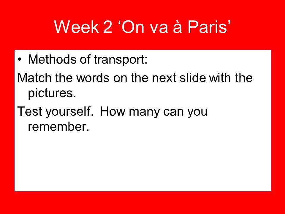 Week 2 On va à Paris Methods of transport: Match the words on the next slide with the pictures.