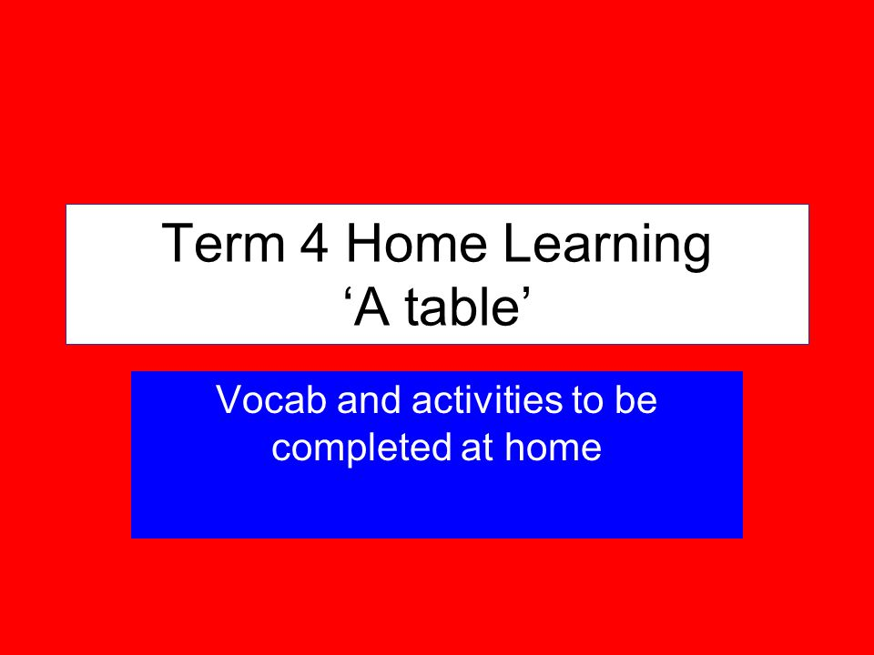 Term 4 Home Learning A table Vocab and activities to be completed at home