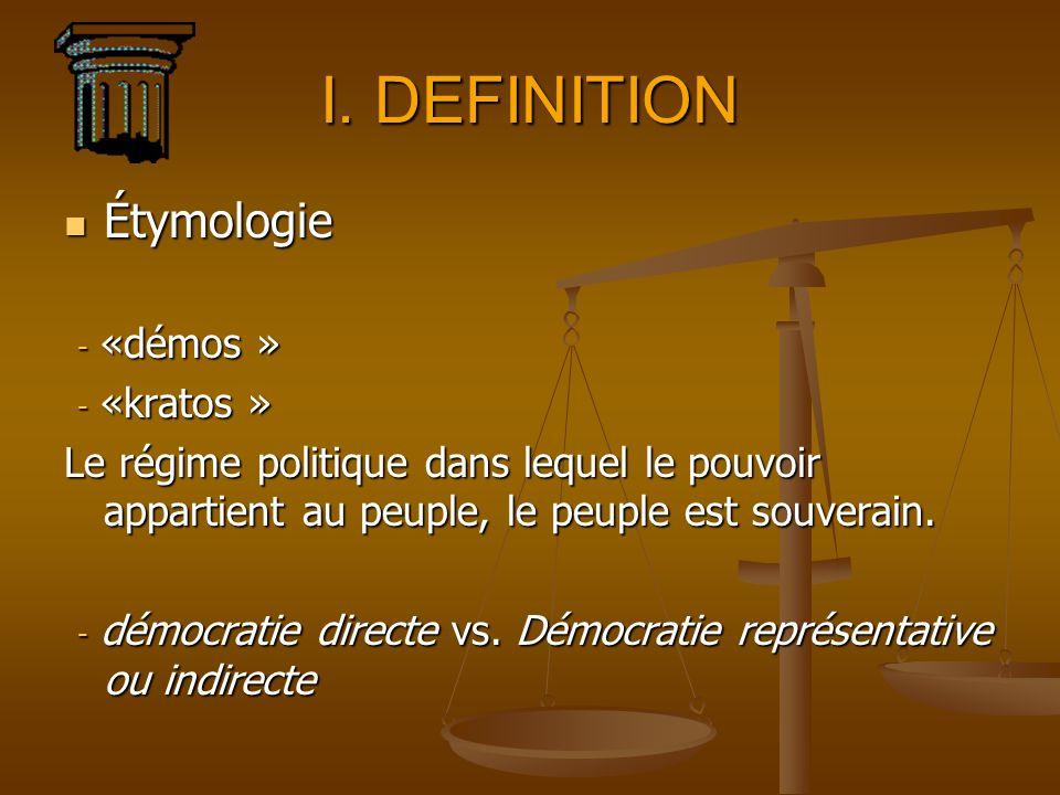 I. DEFINITION Étymologie Étymologie - «démos » - «démos » - «kratos » - «kratos » Le régime politique dans lequel le pouvoir appartient au peuple, le