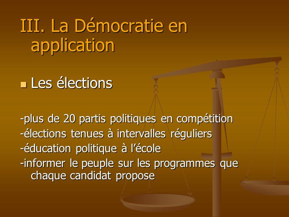 III. La Démocratie en application Les élections Les élections -plus de 20 partis politiques en compétition -élections tenues à intervalles réguliers -