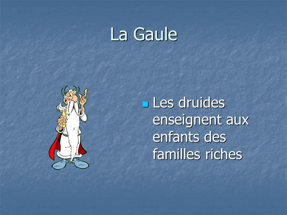 La Gaule Les druides enseignent aux enfants des familles riches Les druides enseignent aux enfants des familles riches