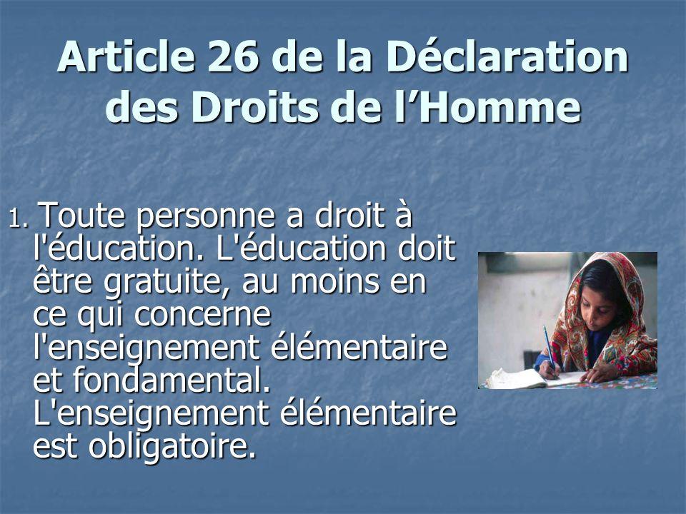 Article 26 de la Déclaration des Droits de lHomme 1. Toute personne a droit à l'éducation. L'éducation doit être gratuite, au moins en ce qui concerne