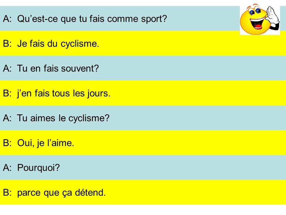 A: Quest-ce que tu fais comme sport. A: Tu en fais souvent.