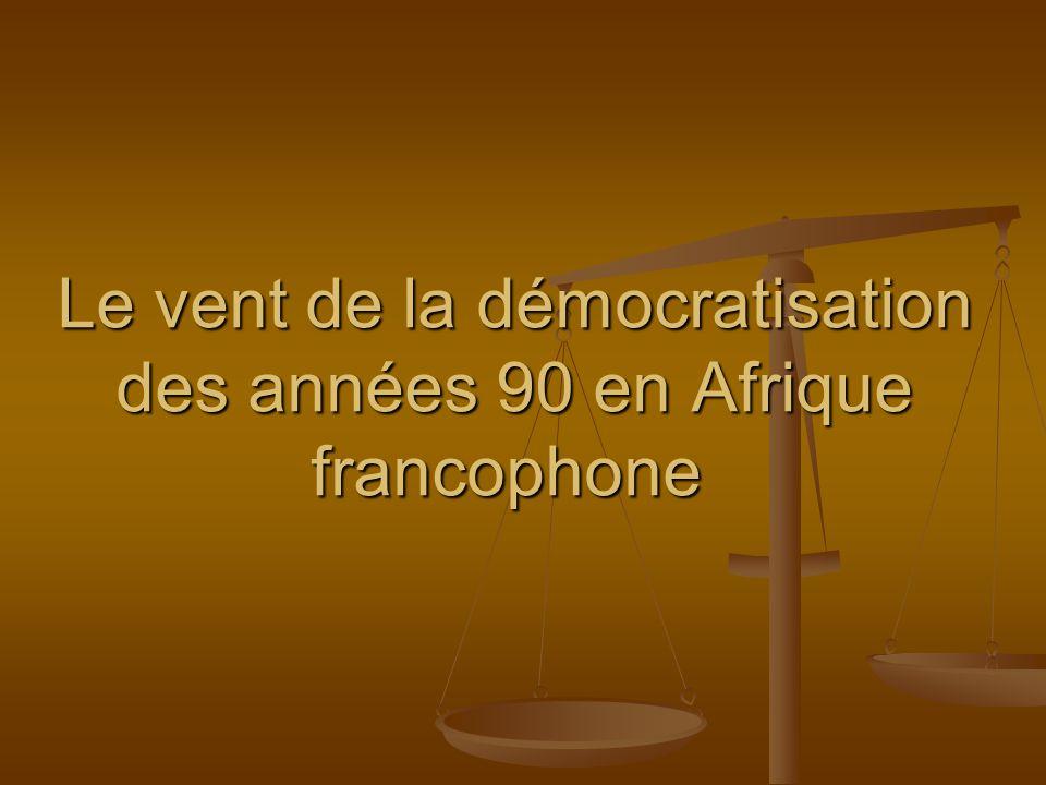 Le vent de la démocratisation des années 90 en Afrique francophone Le vent de la démocratisation des années 90 en Afrique francophone