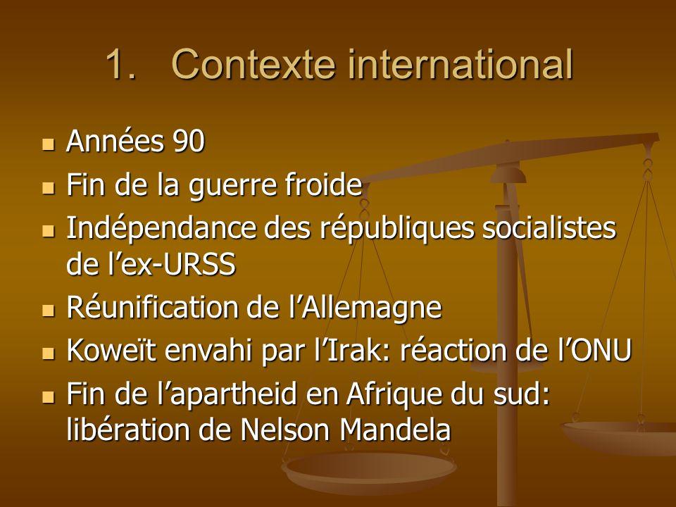 1.Contexte international Années 90 Années 90 Fin de la guerre froide Fin de la guerre froide Indépendance des républiques socialistes de lex-URSS Indé