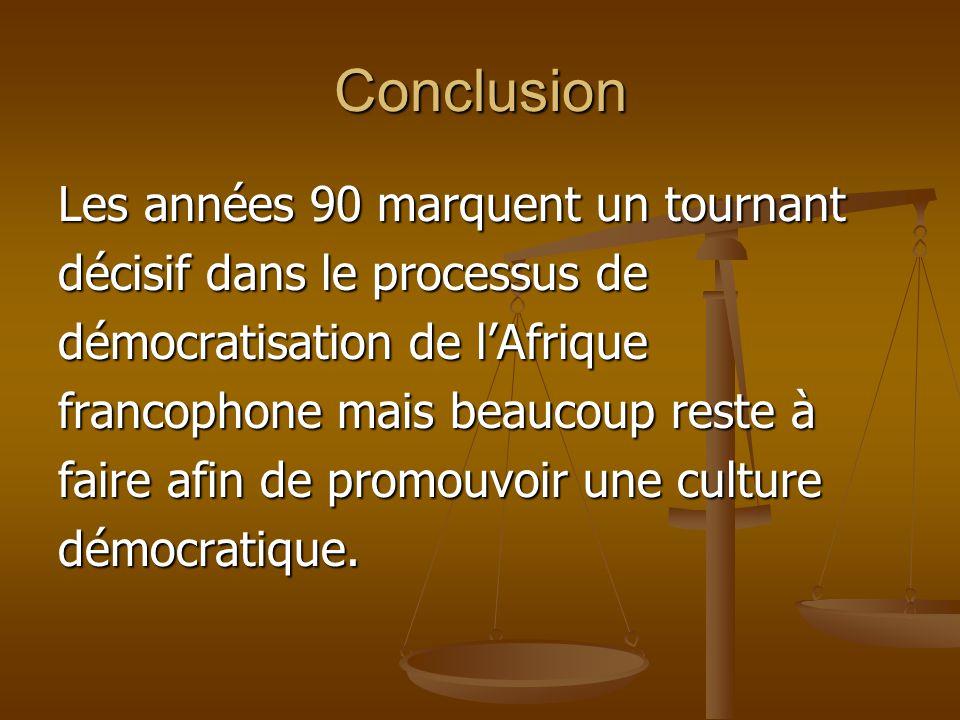 Conclusion Les années 90 marquent un tournant décisif dans le processus de démocratisation de lAfrique francophone mais beaucoup reste à faire afin de
