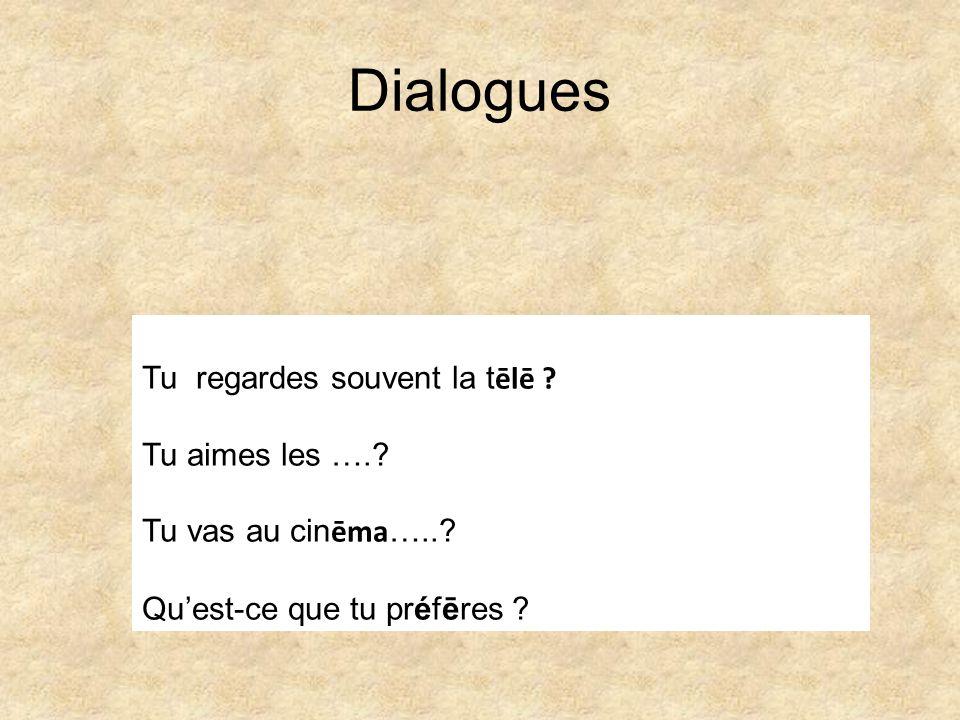Dialogues Tu regardes souvent la t ēlē ? Tu aimes les ….? Tu vas au cin ēma …..? Quest-ce que tu préfēres ?