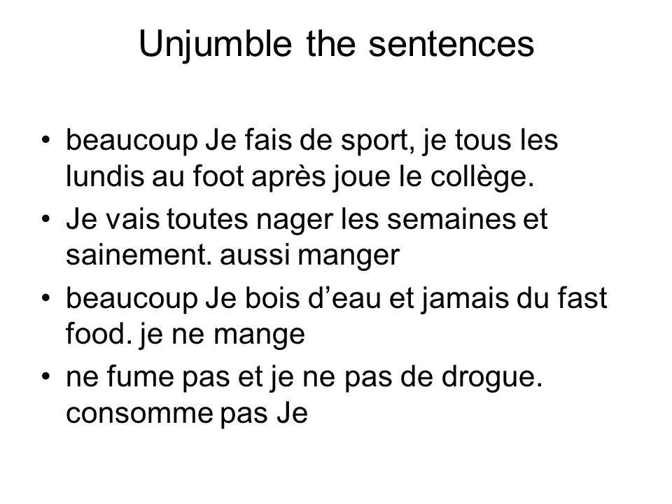 Unjumble the sentences Je fais beaucoup de sport, je joue au foot tous les lundis après le collège Je vais nager toutes les semaines et aussi manger sainement.