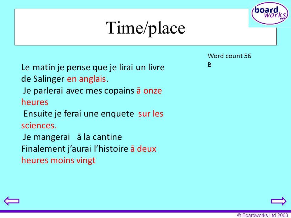 © Boardworks Ltd 2003 Time/place Le matin je pense que je lirai un livre de Salinger en anglais. Je parlerai avec mes copains ā onze heures Ensuite je