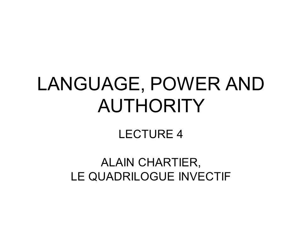 LANGUAGE, POWER AND AUTHORITY LECTURE 4 ALAIN CHARTIER, LE QUADRILOGUE INVECTIF