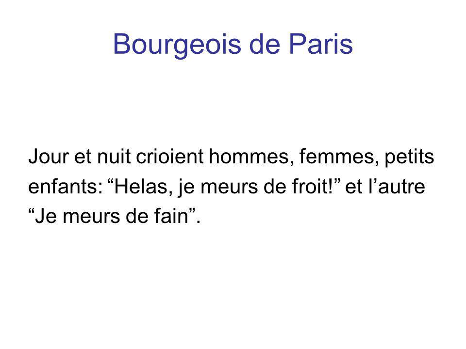 Bourgeois de Paris Jour et nuit crioient hommes, femmes, petits enfants: Helas, je meurs de froit! et lautre Je meurs de fain.