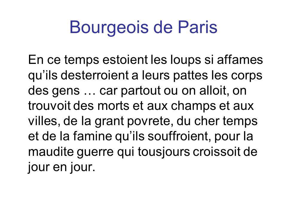 Bourgeois de Paris En ce temps estoient les loups si affames quils desterroient a leurs pattes les corps des gens … car partout ou on alloit, on trouv