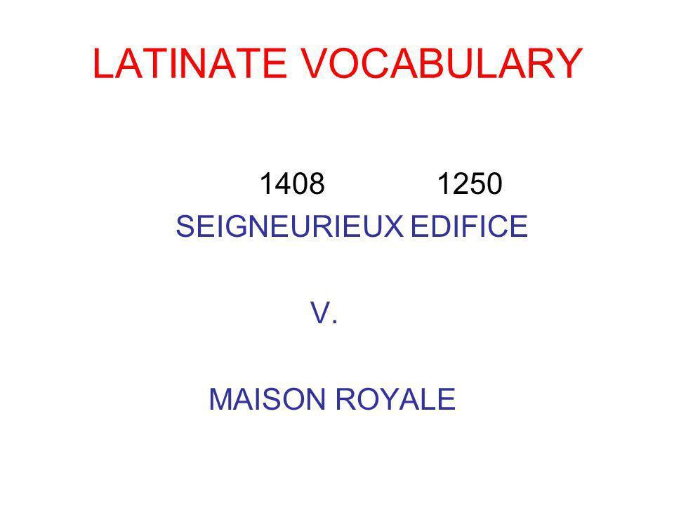LATINATE VOCABULARY 1408 1250 SEIGNEURIEUX EDIFICE V. MAISON ROYALE