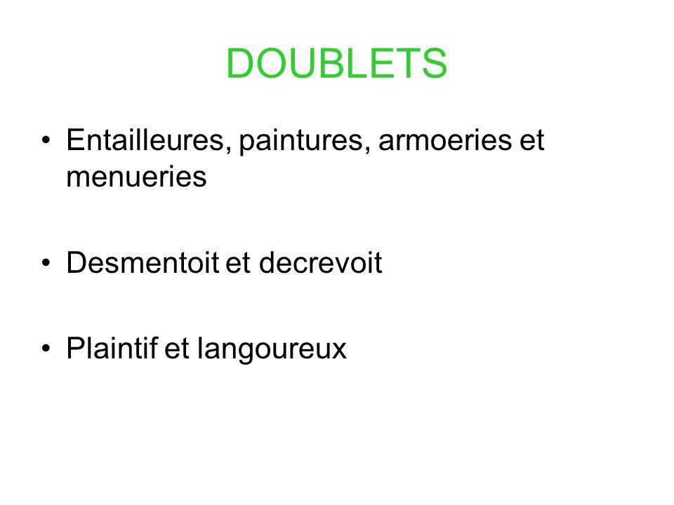 DOUBLETS Entailleures, paintures, armoeries et menueries Desmentoit et decrevoit Plaintif et langoureux
