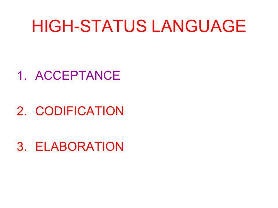 HIGH-STATUS LANGUAGE 1.ACCEPTANCE 2.CODIFICATION 3.ELABORATION