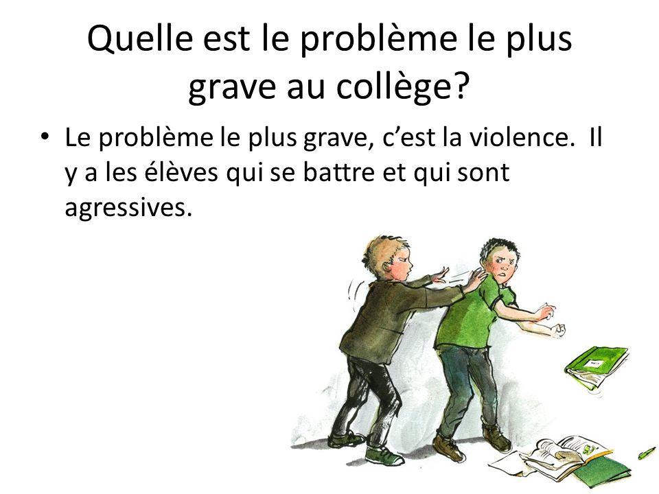 Quelle est le problème le plus grave au collège. Le problème le plus grave, cest la violence.