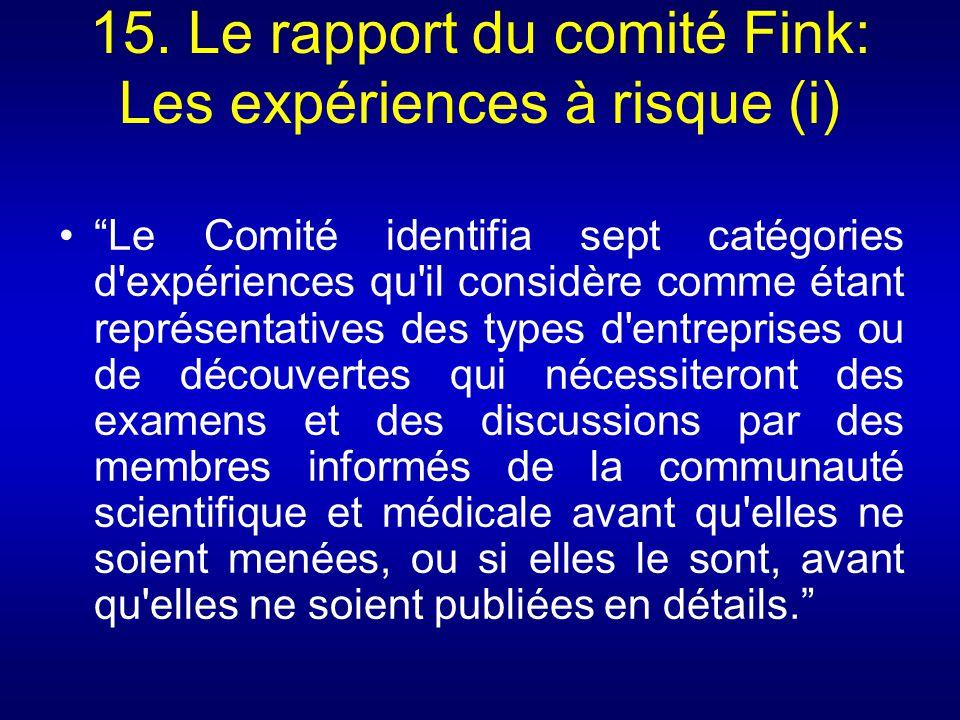 15. Le rapport du comité Fink: Les expériences à risque (i) Le Comité identifia sept catégories d'expériences qu'il considère comme étant représentati