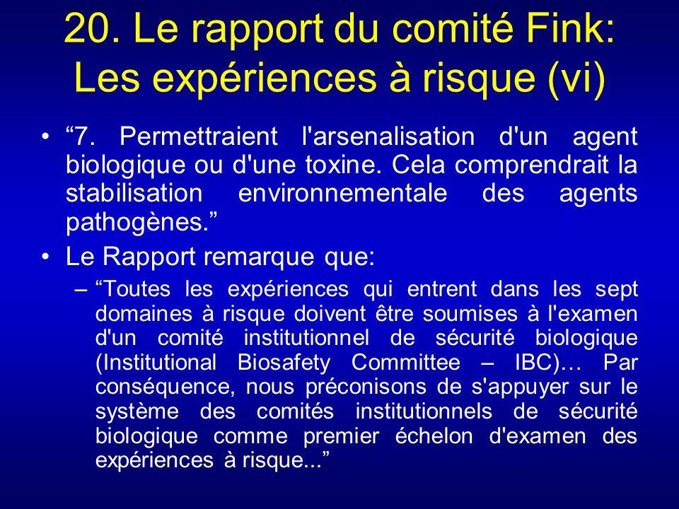 20. Le rapport du comité Fink: Les expériences à risque (vi) 7. Permettraient l'arsenalisation d'un agent biologique ou d'une toxine. Cela comprendrai