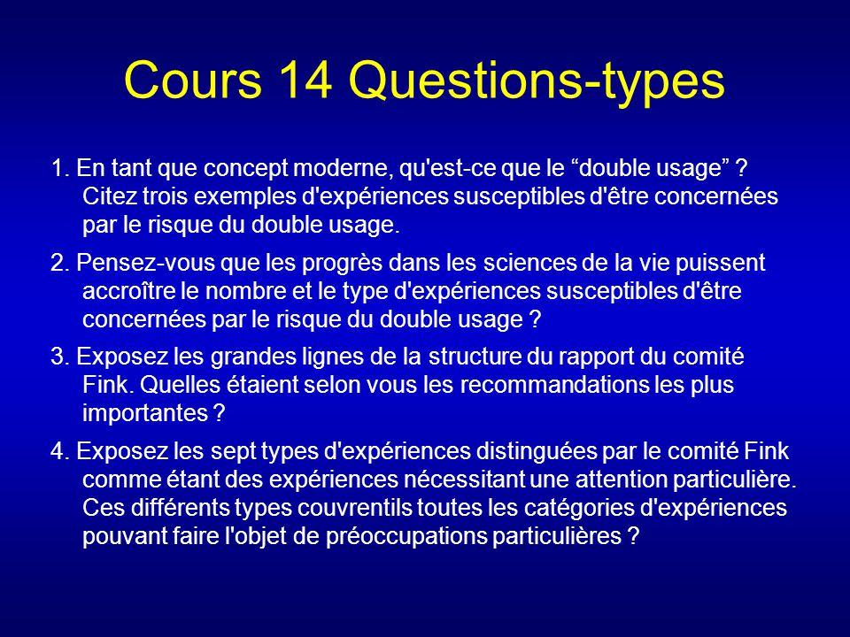 Cours 14 Questions-types 1. En tant que concept moderne, qu'est-ce que le double usage ? Citez trois exemples d'expériences susceptibles d'être concer