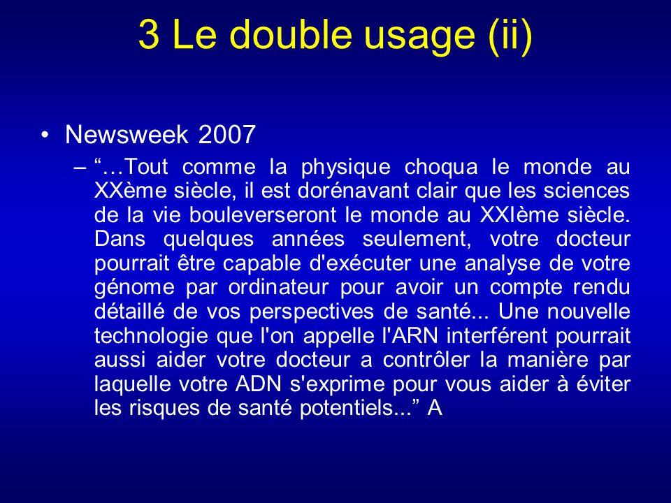 3 Le double usage (ii) Newsweek 2007 –…Tout comme la physique choqua le monde au XXème siècle, il est dorénavant clair que les sciences de la vie boul