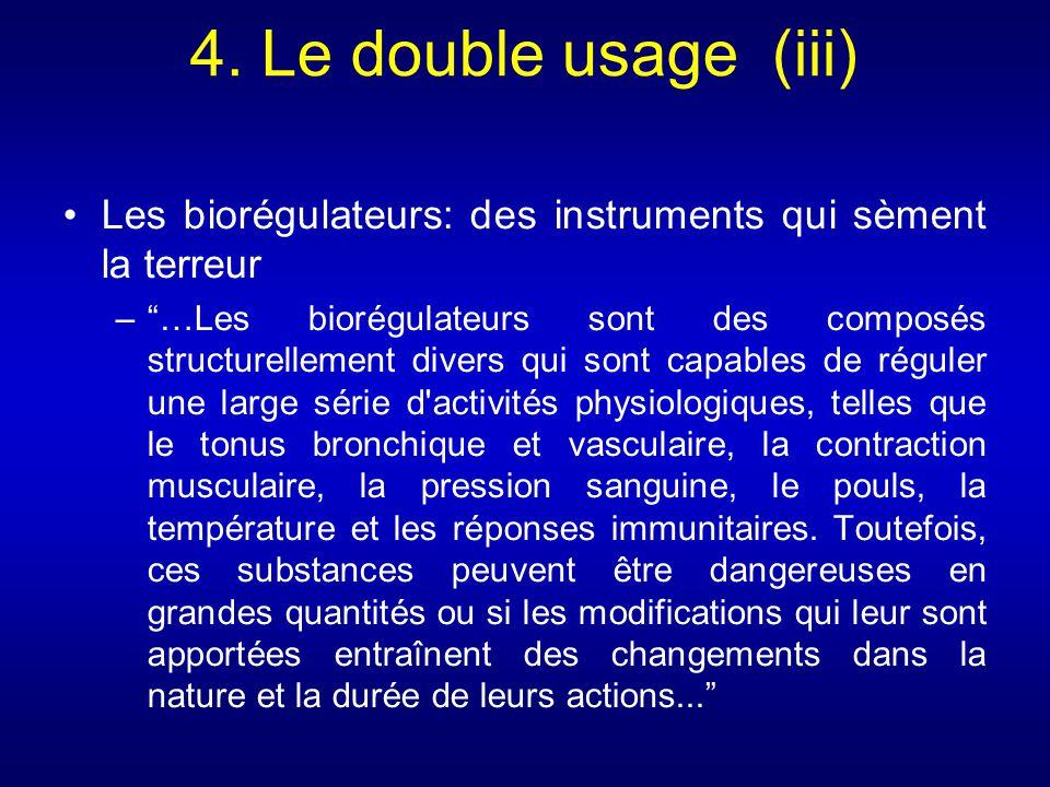 4. Le double usage (iii) Les biorégulateurs: des instruments qui sèment la terreur –…Les biorégulateurs sont des composés structurellement divers qui