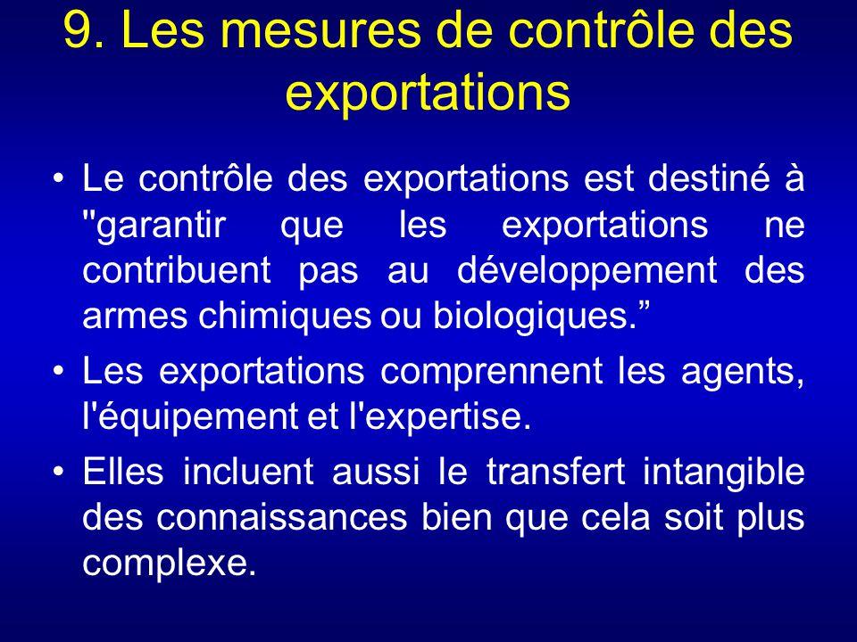 9. Les mesures de contrôle des exportations Le contrôle des exportations est destiné à ''garantir que les exportations ne contribuent pas au développe