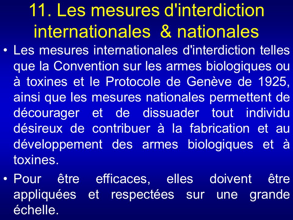 11. Les mesures d'interdiction internationales & nationales Les mesures internationales d'interdiction telles que la Convention sur les armes biologiq