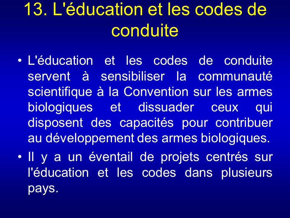 13. L'éducation et les codes de conduite L'éducation et les codes de conduite servent à sensibiliser la communauté scientifique à la Convention sur le