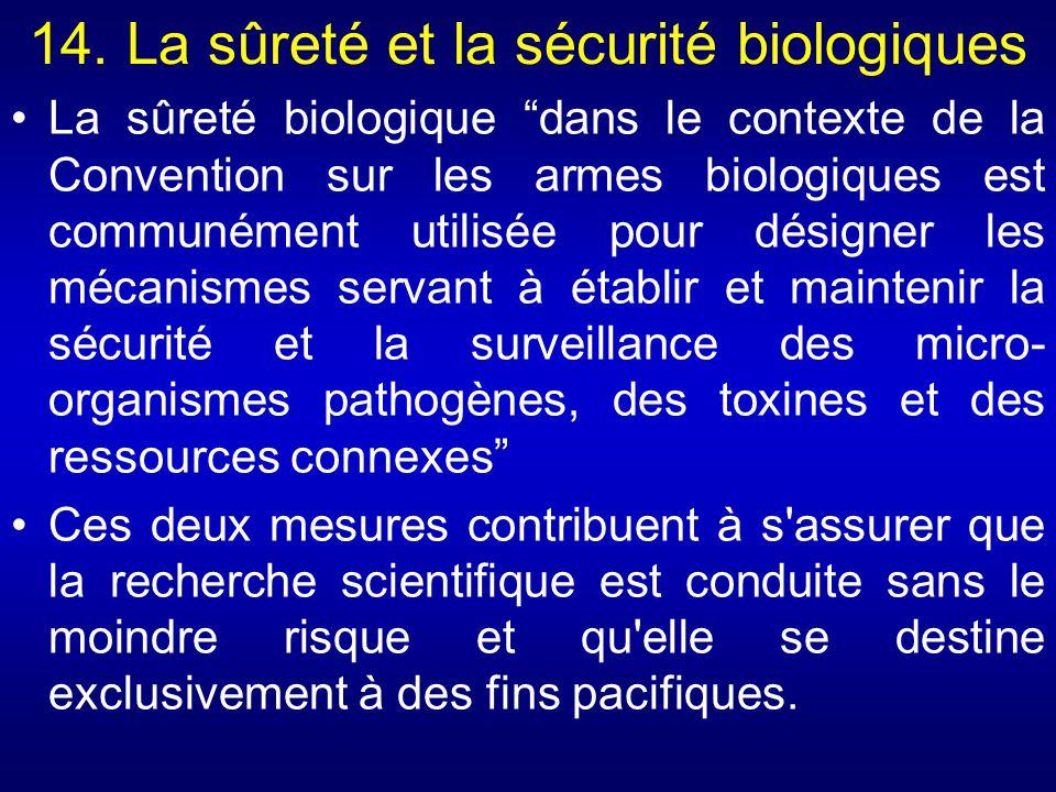 14. La sûreté et la sécurité biologiques La sûreté biologique dans le contexte de la Convention sur les armes biologiques est communément utilisée pou
