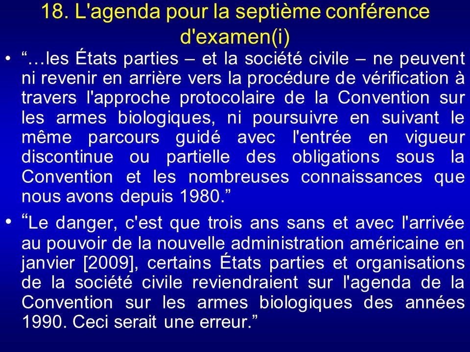 18. L'agenda pour la septième conférence d'examen(i) …les États parties – et la société civile – ne peuvent ni revenir en arrière vers la procédure de