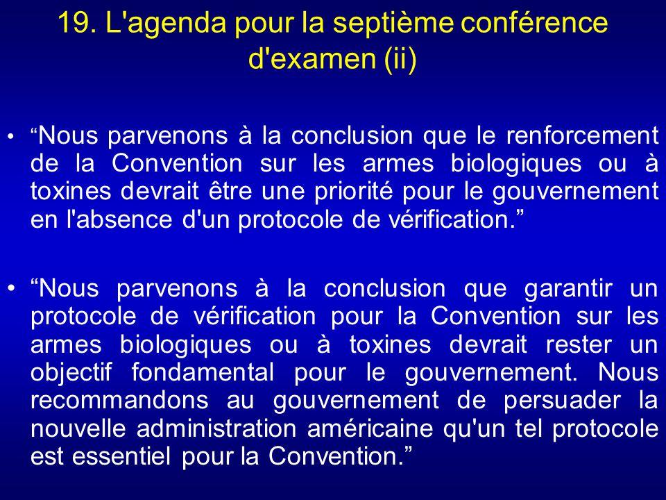 19. L'agenda pour la septième conférence d'examen (ii) Nous parvenons à la conclusion que le renforcement de la Convention sur les armes biologiques o
