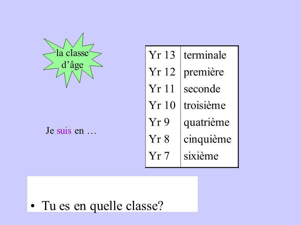 la classe dâge Yr 13 Yr 12 Yr 11 Yr 10 Yr 9 Yr 8 Yr 7 terminale première seconde troisième quatrième cinquième sixième Je suis en … Tu es en quelle classe?